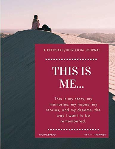 THIS IS ME… A Keepsake/Heirloom Journal: This is my story, my memories, my hopes, my stories, and my dreams, the way I want to be remembered. 8.5 X 11 – 150 PAGES