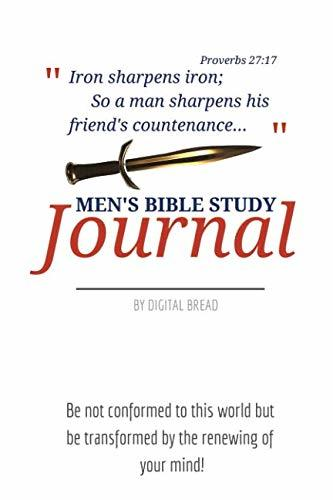Iron Sharpens Iron – MEN'S BIBLE STUDY JOURNAL: Be not conformed to this world but be transformed by the renewing of your mind!