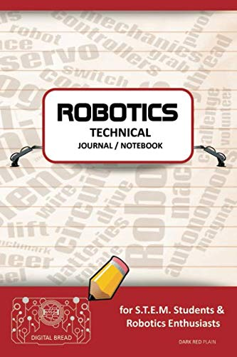ROBOTICS TECHNICAL JOURNAL NOTEBOOK – for STEM Students & Robotics Enthusiasts: Build Ideas, Code Plans, Parts List, Troubleshooting Notes, Competition Results, Meeting Minutes, DARK RED 1PLAIN