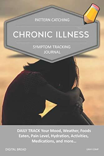 CHRONIC ILLNESS – Pattern Catching, Symptom Tracking Journal: DAILY TRACK Your Mood, Weather, Foods Eaten, Pain Level, Hydration, Activities, Medications, and more… GRAY COMP