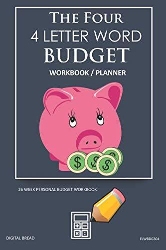 The Four, 4 Letter Word, BUDGET Workbook Planner: A 26 Week Personal Budget, Based on Percentages a Very Powerful and Simple Budget Planner FLWBDG304