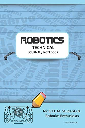 ROBOTICS TECHNICAL JOURNAL NOTEBOOK – for STEM Students & Robotics Enthusiasts: Build Ideas, Code Plans, Parts List, Troubleshooting Notes, Competition Results, Meeting Minutes, AQUA GDO PLAIN