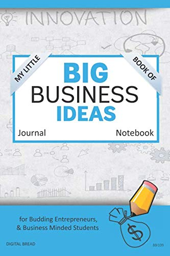 My Little Book of BIG BUSINESS IDEAS Journal Notebook: for Budding Entrepreneurs, Business Minded Students, Homeschoolers, and Innovators. BBI109