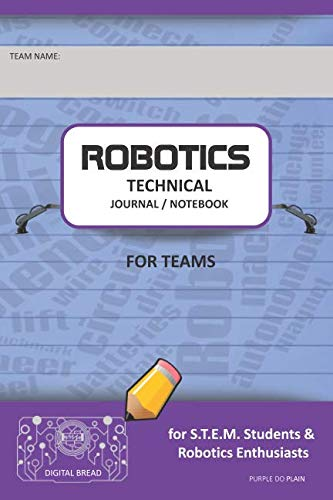 ROBOTICS TECHNICAL JOURNAL NOTEBOOK FOR TEAMS – for STEM Students & Robotics Enthusiasts: Build Ideas, Code Plans, Parts List, Troubleshooting Notes, Competition Results, PURPLE DO PLAIN