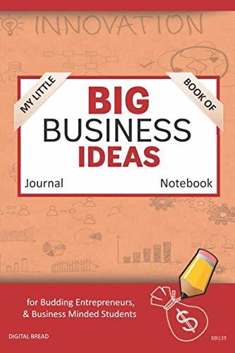 My Little Book of BIG BUSINESS IDEAS Journal Notebook: for Budding Entrepreneurs, Business Minded Students, Homeschoolers, and Innovators. BBI139