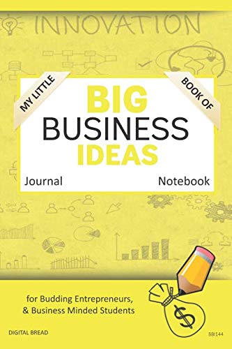 My Little Book of BIG BUSINESS IDEAS Journal Notebook: for Budding Entrepreneurs, Business Minded Students, Homeschoolers, and Innovators. BBI144