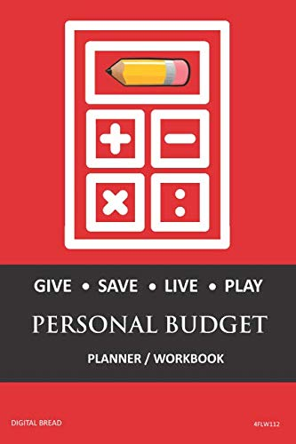 GIVE SAVE LIVE PLAY PERSONAL BUDGET Planner Workbook: A 26 Week Personal Budget, Based on Percentages a Very Powerful and Simple Budget Planner 4FLW112