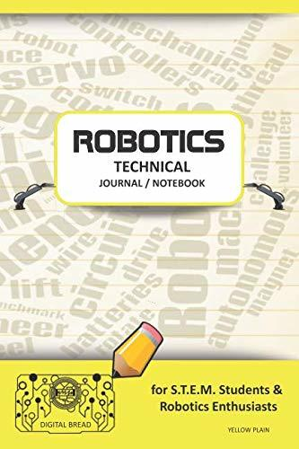 ROBOTICS TECHNICAL JOURNAL NOTEBOOK – for STEM Students & Robotics Enthusiasts: Build Ideas, Code Plans, Parts List, Troubleshooting Notes, Competition Results, Meeting Minutes, YELLOW PLAIN1
