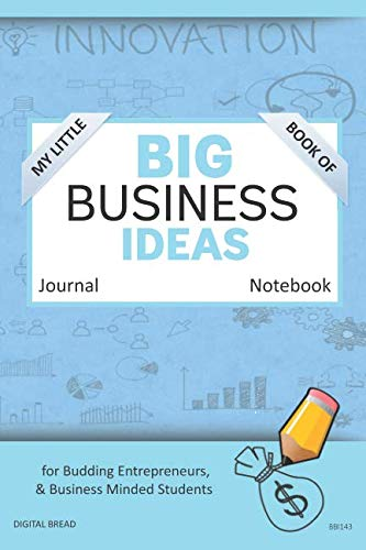 My Little Book of BIG BUSINESS IDEAS Journal Notebook: for Budding Entrepreneurs, Business Minded Students, Homeschoolers, and Innovators. BBI143