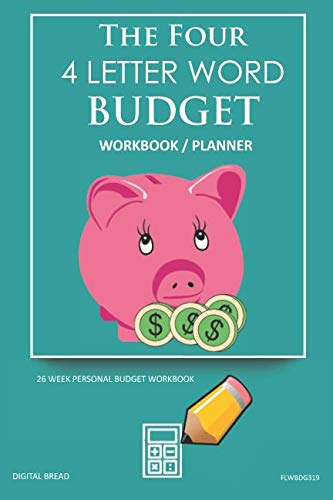 The Four, 4 Letter Word, BUDGET Workbook Planner: A 26 Week Personal Budget, Based on Percentages a Very Powerful and Simple Budget Planner FLWBDG319
