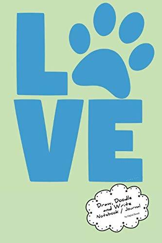 Draw, Doodle and Write Noteboook Journal: Blue Love Paw on Green Drawing Notebook Journal for School Taking Notes, for Journaling, and Drawing Sketching & Doodling – Write a Story and Illustrate