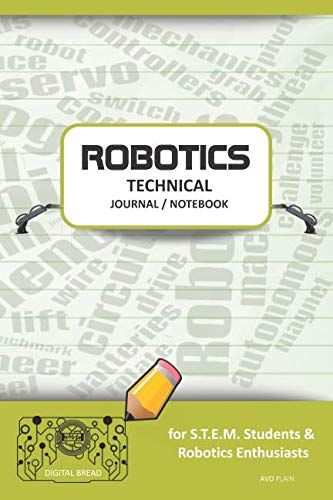 ROBOTICS TECHNICAL JOURNAL NOTEBOOK – for STEM Students & Robotics Enthusiasts: Build Ideas, Code Plans, Parts List, Troubleshooting Notes, Competition Results, Meeting Minutes, AVO GPLAIN
