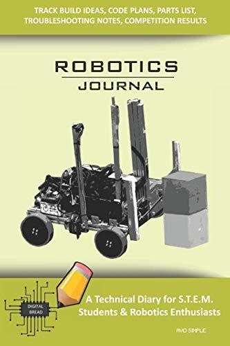 ROBOTICS JOURNAL – A Technical Diary for STEM Students & Robotics Enthusiasts: Build Ideas, Code Plans, Parts List, Troubleshooting Notes, Competition Results, Meeting Minutes, AVO SIMPLE