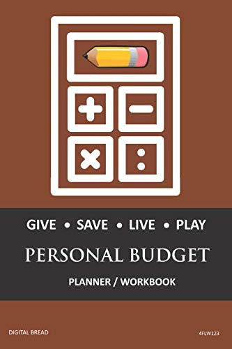 GIVE SAVE LIVE PLAY PERSONAL BUDGET Planner Workbook: A 26 Week Personal Budget, Based on Percentages a Very Powerful and Simple Budget Planner 4FLW123