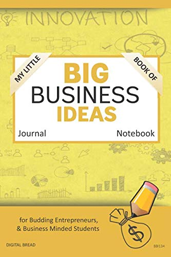 My Little Book of BIG BUSINESS IDEAS Journal Notebook: for Budding Entrepreneurs, Business Minded Students, Homeschoolers, and Innovators. BBI133