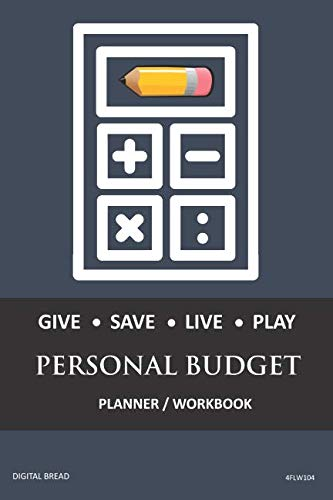 GIVE SAVE LIVE PLAY PERSONAL BUDGET Planner Workbook: A 26 Week Personal Budget, Based on Percentages a Very Powerful and Simple Budget Planner 4FLW104