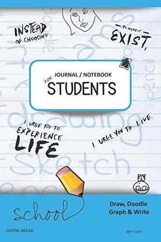JOURNAL NOTEBOOK FOR STUDENTS Draw, Doodle, Graph & Write: Instead of Choosing to Merely Exist, I Urge You to Experience Life, I Urge You to Live. SKY PLAIN