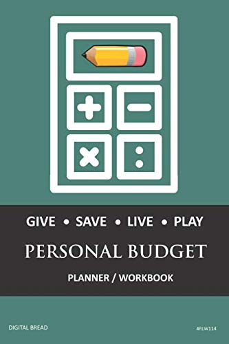 GIVE SAVE LIVE PLAY PERSONAL BUDGET Planner Workbook: A 26 Week Personal Budget, Based on Percentages a Very Powerful and Simple Budget Planner 4FLW114