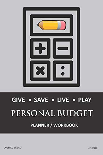 GIVE SAVE LIVE PLAY PERSONAL BUDGET Planner Workbook: A 26 Week Personal Budget, Based on Percentages a Very Powerful and Simple Budget Planner 4FLW120
