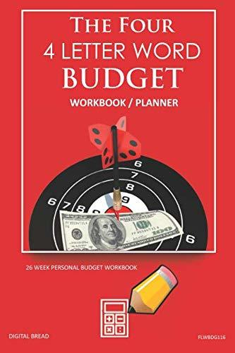The Four, 4 Letter Word, BUDGET Workbook Planner: A 26 Week Personal Budget, Based on Percentages a Very Powerful and Simple Budget Planner FLWBDG116