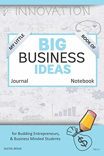 My Little Book of BIG BUSINESS IDEAS Journal Notebook: for Budding Entrepreneurs, Business Minded Students, Homeschoolers, and Innovators. BBI117