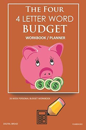 The Four, 4 Letter Word, BUDGET Workbook Planner: A 26 Week Personal Budget, Based on Percentages a Very Powerful and Simple Budget Planner FLWBDG302