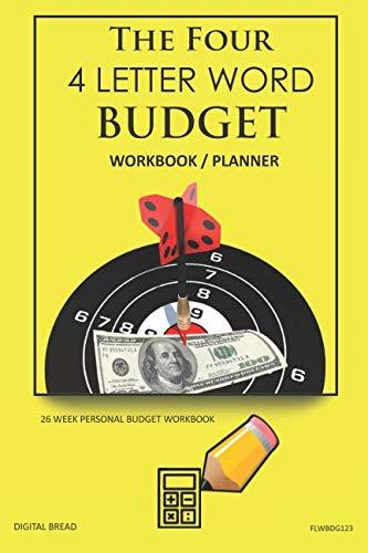 The Four, 4 Letter Word, BUDGET Workbook Planner: A 26 Week Personal Budget, Based on Percentages a Very Powerful and Simple Budget Planner FLWBDG123
