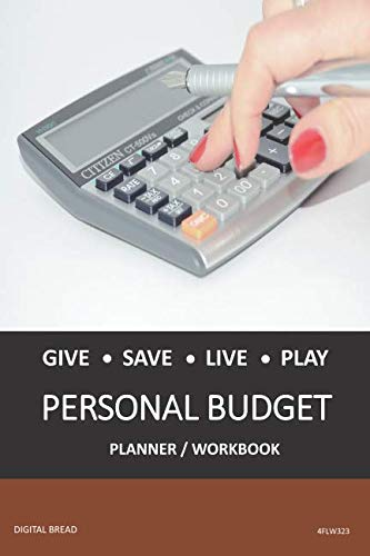 GIVE SAVE LIVE PLAY PERSONAL BUDGET Planner Workbook: A 26 Week Personal Budget, Based on Percentages a Very Powerful and Simple Budget Planner 4FLW323