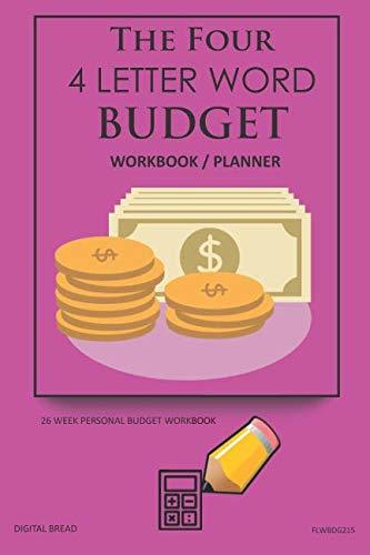 The Four, 4 Letter Word, BUDGET Workbook Planner: A 26 Week Personal Budget, Based on Percentages a Very Powerful and Simple Budget Planner FLWBDG215