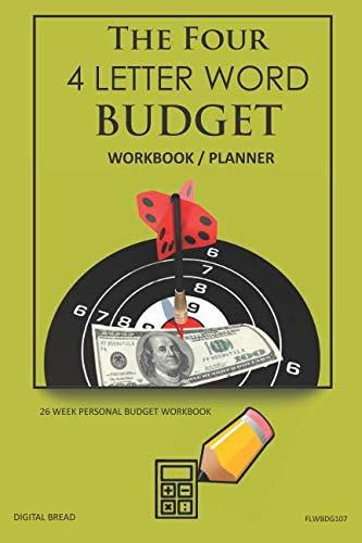 The Four, 4 Letter Word, BUDGET Workbook Planner: A 26 Week Personal Budget, Based on Percentages a Very Powerful and Simple Budget Planner FLWBDG107