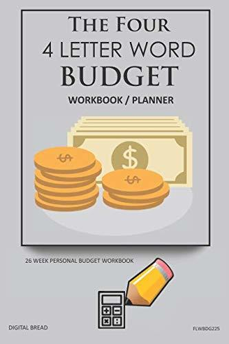 The Four, 4 Letter Word, BUDGET Workbook Planner: A 26 Week Personal Budget, Based on Percentages a Very Powerful and Simple Budget Planner FLWBDG225