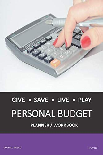 GIVE SAVE LIVE PLAY PERSONAL BUDGET Planner Workbook: A 26 Week Personal Budget, Based on Percentages a Very Powerful and Simple Budget Planner 4FLW310