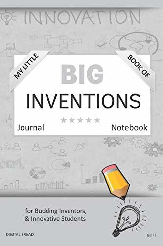 My Little Book of BIG INVENTIONS Journal Notebook: for Budding Inventors, Innovative Students, Homeschool Curriculum, and Dreamers of Every Age. BII146