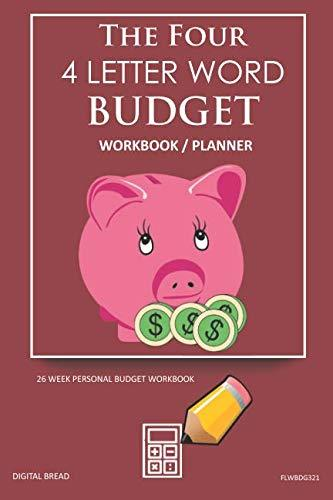 The Four, 4 Letter Word, BUDGET Workbook Planner: A 26 Week Personal Budget, Based on Percentages a Very Powerful and Simple Budget Planner FLWBDG321