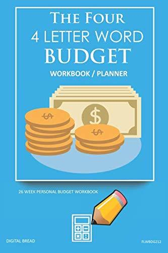 The Four, 4 Letter Word, BUDGET Workbook Planner: A 26 Week Personal Budget, Based on Percentages a Very Powerful and Simple Budget Planner FLWBDG212