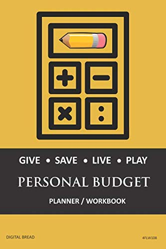 GIVE SAVE LIVE PLAY PERSONAL BUDGET Planner Workbook: A 26 Week Personal Budget, Based on Percentages a Very Powerful and Simple Budget Planner 4FLW108