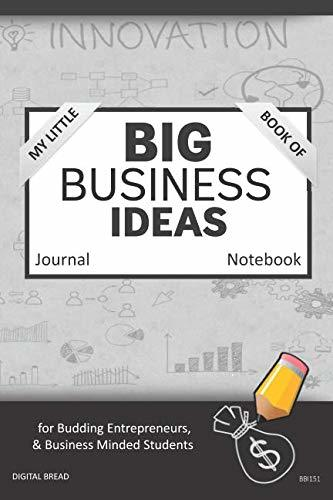 My Little Book of BIG BUSINESS IDEAS Journal Notebook: for Budding Entrepreneurs, Business Minded Students, Homeschoolers, and Innovators. BBI151