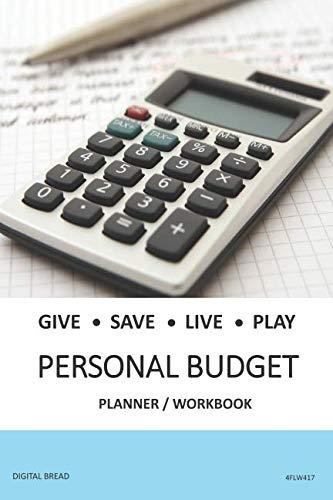 GIVE SAVE LIVE PLAY PERSONAL BUDGET Planner Workbook: A 26 Week Personal Budget, Based on Percentages a Very Powerful and Simple Budget Planner 4FLW417