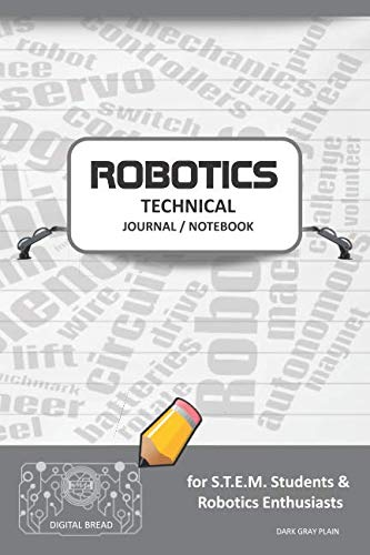 ROBOTICS TECHNICAL JOURNAL NOTEBOOK – for STEM Students & Robotics Enthusiasts: Build Ideas, Code Plans, Parts List, Troubleshooting Notes, Competition Results, Meeting Minutes, DARK GRAY PLAING