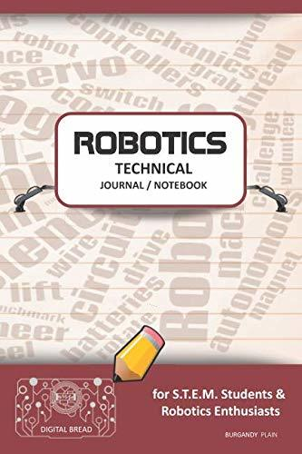 ROBOTICS TECHNICAL JOURNAL NOTEBOOK – for STEM Students & Robotics Enthusiasts: Build Ideas, Code Plans, Parts List, Troubleshooting Notes, Competition Results, Meeting Minutes, BURGANDY PLAIN1