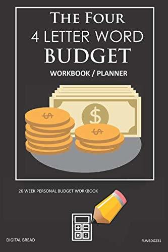 The Four, 4 Letter Word, BUDGET Workbook Planner: A 26 Week Personal Budget, Based on Percentages a Very Powerful and Simple Budget Planner FLWBDG231
