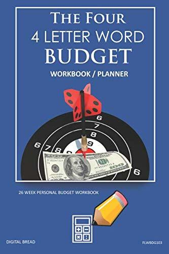 The Four, 4 Letter Word, BUDGET Workbook Planner: A 26 Week Personal Budget, Based on Percentages a Very Powerful and Simple Budget Planner FLWBDG103