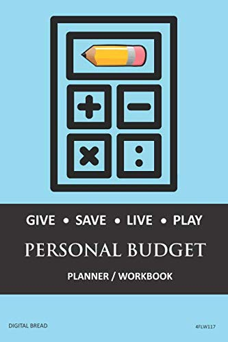 GIVE SAVE LIVE PLAY PERSONAL BUDGET Planner Workbook: A 26 Week Personal Budget, Based on Percentages a Very Powerful and Simple Budget Planner 4FLW117