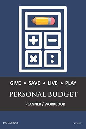 GIVE SAVE LIVE PLAY PERSONAL BUDGET Planner Workbook: A 26 Week Personal Budget, Based on Percentages a Very Powerful and Simple Budget Planner 4FLW122