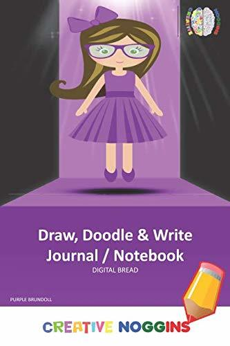 Draw, Doodle and Write Notebook Journal: CREATIVE NOGGINS Drawing & Writing Notebook for Kids and Teens to Exercise Their Noggin, Unleash the Imagination, Record Daily Events, PURPLE BRUNDOLL