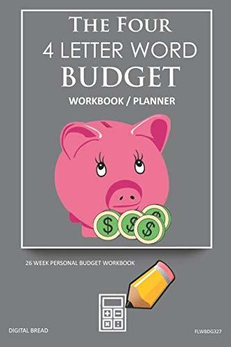 The Four, 4 Letter Word, BUDGET Workbook Planner: A 26 Week Personal Budget, Based on Percentages a Very Powerful and Simple Budget Planner FLWBDG327