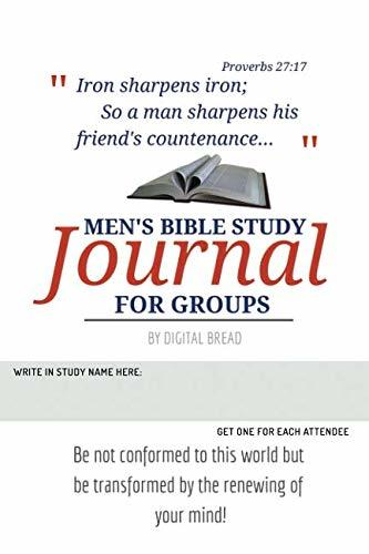 Iron Sharpens Iron – MEN'S BIBLE STUDY JOURNAL FOR GROUPS: Be not conformed to this world but be transformed by the renewing of your mind!