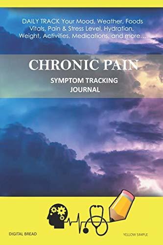 CHRONIC PAIN – Symptom Tracking Journal: DAILY TRACK Your Mood, Weather, Foods,  Vitals, Pain & Stress Level, Hydration, Weight, Activities, Medications, and more… YELLOW SIMPLE