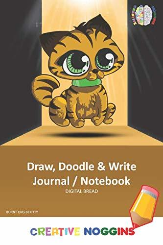 Draw, Doodle and Write Notebook Journal: CREATIVE NOGGINS Drawing & Writing Notebook for Kids and Teens to Exercise Their Noggin, Unleash the Imagination, Record Daily Events, BURNT ORG BEKITTY