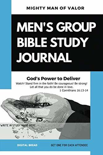 Mighty Man of Valor – MEN'S GROUP BIBLE STUDY JOURNAL: God's Power to Deliver – Watch! Stand firm in the faith! Be courageous! Be strong! Let all that you do be done in love. 1 Cor. 16:13-14